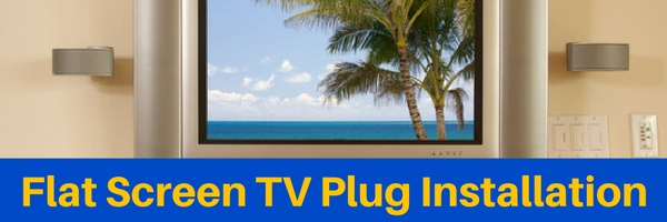 Flat Screen TV Plug Installation
